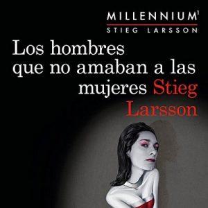 Los hombres que no amaban a las mujeres (Serie Millennium 1) – Stieg Larsson [Narrado por Miguel Ángel Jenner] [Audiolibro] [Español]