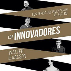 Los innovadores: Los genios que inventaron el futuro – Walter Isaacson [Narrado por Edson Matus] [Audiolibro] [Español]