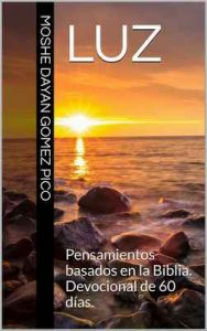 Luz: Pensamientos basados en la Biblia. Devocional de 60 días – Moshe Dayan Gomez Pico [ePub & Kindle]