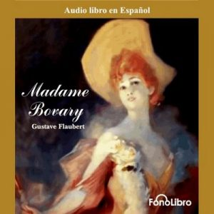 Madame Bovary – Gustave Flaubert [Narrado por FonoLibro] [Audiolibro] [Español]