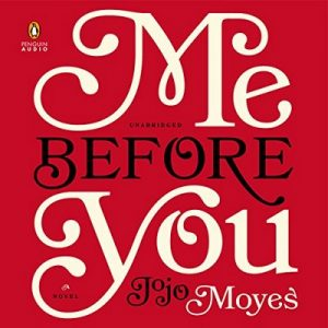 Me Before You: A Novel – Jojo Moyes [Narrado por Susan Lyons, Anna Bentink, Steven Crossley, Alex Tregear, Andrew Wincott, Owen Lindsay] [Audiolibro] [English]