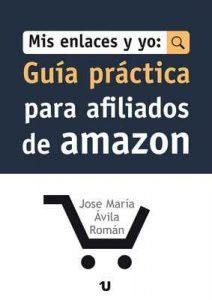 Mis Enlaces Y Yo: Guía Práctica Para Afiliados de Amazon – José María Ávila Román [ePub & Kindle]