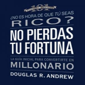 No Pierdas Tu Fortuna: La Guía Inicial para Convertirte en Millonario – Douglas R. Andrew [Narrado por Omar Canals] [Audiolibro] [Español]
