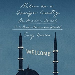 Notes on a Foreign Country: An American Abroad in a Post-American World – Suzy Hansen [Narrado por Kirsten Potter] [Audiolibro] [English]