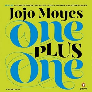 One Plus One: A Novel – Jojo Moyes [Narrado por Elizabeth Bower, Ben Elliot, Nicola Stanton, Steven France] [Audiolibro] [English]
