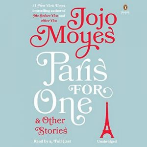 Paris for One and Other Stories – Jojo Moyes [Narrado por Fiona Hardingham, Susan Duerden, Jayne Entwistle, Olivia Mackenzie-Smith, Katharine McEwan] [Audiolibro] [English]