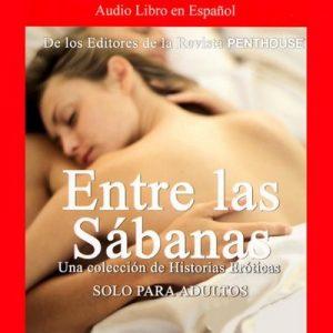 Penthouse: Entre las Sabanas: Una Coleccion de Historias Eroticas – Penthouse [Narrado por Mayra De Libero, Melanie Henriquez, Rocio Mallo] [Audiolibro] [Español]