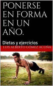 Ponerse en forma en un año: Dietas y ejercicios – Luis Alberto Gómez Acuña [ePub & Kindle]