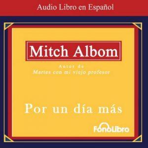 Por un Dia Mas (Texto Completo) – Mitch Albom [Narrado por Jose Manuel Vieira] [Audiolibro] [Español]