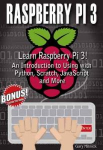 RASPBERRY PI 3 : Learn to Use Raspberry pi 3! An Introduction to Using with Python, Scratch, JavaScript and More – Gary Mitnick [ePub & Kindle] [English]