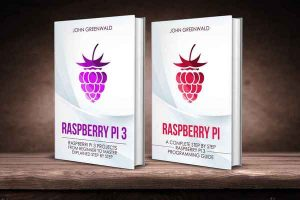 Raspberry Pi: 2 Manuscripts: Rasperry Pi A Complete Step By Step Raspberry Pi 3 Programming Guide – Raspberry Pi 3 Projects From Beginner To Master Explained … (Computer Programming) – John Greenwald [ePub & Kindle] [English]