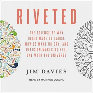 Riveted: The Science of Why Jokes Make Us Laugh, Movies Make Us Cry, and Religion Makes Us Feel One with the Universe – Jim Davies [Narrado por Matthew Josdal] [English] [English]