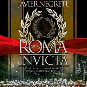 Roma invicta: Cuando las legiones fueron capaces de derribar el cielo – Javier Negrete [Narrado por Eduardo Wasveiler] [Audiolibro] [Español]