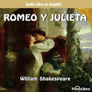 Romeo y Julieta (Dramatizado) – William Shakespeare [Narrado por Fonolibro] [Audiolibro] [Español]