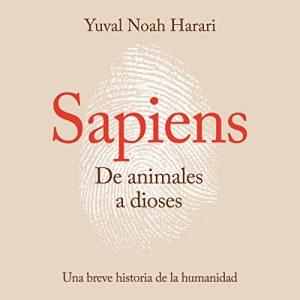 Sapiens. De animales a dioses: Una breve historia de la humanidad – Yuval Noah Harari [Narrado por Carlos Manuel Vesga] [Audiolibro] [Español]