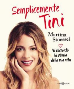 Semplicemente Tini: Vi racconto la storia della mia vita: l'autobiografia ufficiale di Violetta – Martina Stoessel [ePub & Kindle] [Italian]