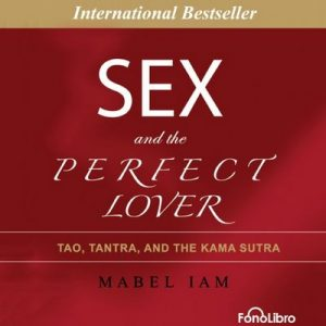 Sex and the Perfect Lover: Tao, Tantra and The Kama Sutra – Mabel Iam [Narrado por Brianna Bronte] [Audiolibro] [English]