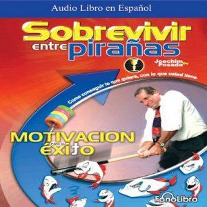 Sobrevivir entre Pirañas – Joaquim de Posada [Narrado por Joaquim de Posada] [Audiolibro] [Español]