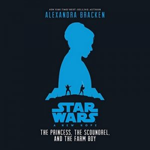 Star Wars: A New Hope: The Princess, the Scoundrel, and the Farm Boy – Alexandra Bracken [Narrado por Marc Thompson, Rebecca Soler] [Audiolibro] [English]
