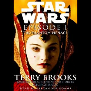 Star Wars Episode I: The Phantom Menace – Terry Brooks [Narrado por Alexander Adams] [Audiolibro] [English]