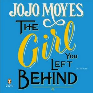 The Girl You Left Behind – Jojo Moyes [Narrado por Clare Corbett, Penny Rawlins]