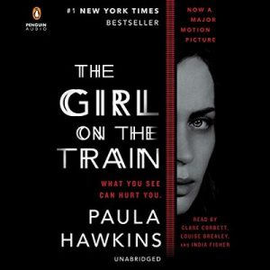 The Girl on the Train: A Novel – Paula Hawkins [Narrado por Clare Corbett, Louise Brealey, India Fisher] [Audiolibro] [English]