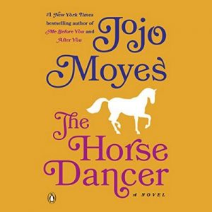The Horse Dancer: A Novel – Jojo Moyes [Narrado por Fiona Hardingham] [Audiolibro] [English]