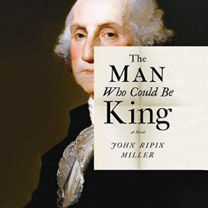 The Man Who Could Be King – John Ripin Miller [Narrado por Malcolm Hillgartner] [Audiolibro] [English]