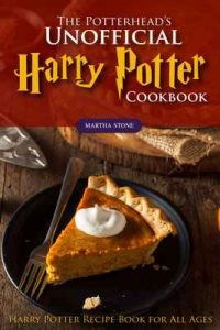 The Potterhead's Unofficial Harry Potter Cookbook: The Best Recipes from Harry Potter – Harry Potter Recipe Book for All Ages – Martha Stone [ePub & Kindle] [English]