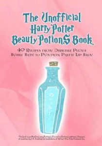 The Unofficial Harry Potter Beauty Potions Book: 40 Recipes from Dirigible Plums Bubble Bath to Pumpkin Pastie Lip Balm – Razzberry Books [ePub & Kindle] [English]