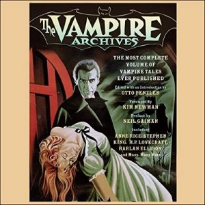 The Vampire Archives: The Most Complete Volume of Vampire Tales Ever Published – Otto Penzler (editor), Kim Newman (foreword), Neil Gaiman (preface), Clive Barker, Robert Bloch, Stephen King [Narrado por Scott Brick, Jonathan Cowley, Erik Davies] [Audiolibro] [English]
