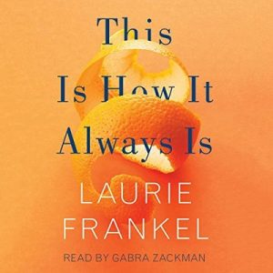 This Is How It Always Is: A Novel – Laurie Frankel [Narrado por Gabra Zackman] [Audiolibro] [English]