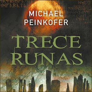 Trece runas – Michael Peinkofer [Narrado por Pau Ferrer] [Audiolibro] [Español]