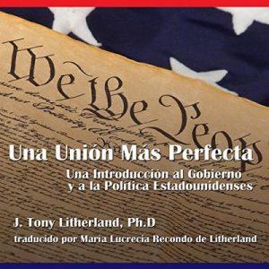 Una Unión Más Perfecta: Una Introducción al Gobierno y a la Política Estadounidenses – J. Tony Litherland [Narrado por Danny Pardo] [Audiolibro] [Español]