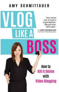 Vlog Like a Boss: How to Kill It Online with Video Blogging – Amy Schmittauer [ePub & Kindle] [English]
