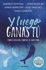 Y luego ganas tú: 5 historias contra el bullying – Andrea Compton, Javier Ruescas, Marías Herrejón, Jedet Sánchez, Manu Carbajo [ePub & Kindle]