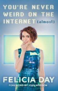You're Never Weird on the Internet (Almost) – Felicia Day, Joss Whedon [ePub & Kindle] [English]