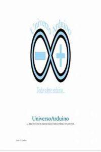 Universoarduino…15 proyectos de arduino para principiantes – Jose Vicente Garlito Aviles [ePub & Kindle]