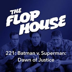 221: Batman v. Superman: Dawn of Justice – Elliott Kalan, Dan McCoy, Stuart Wellington [Narrado por The Flop House] [Audiolibro] [English]
