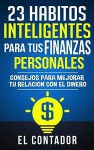 23 Habitos inteligentes para tus finanzas personales: Consejos para mejorar tu relacion con el dinero – El Contador [ePub & Kindle]