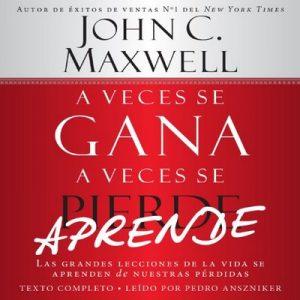 A Veces se Gana – A Veces Aprende: Las grandes lecciones de la vida se aprenden de nuestras perdidas – John C. Maxwell [Narrado por Pedro Anszniker] [Audiolibro] [Español]