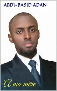 A ma mère: A ma mère – Abdi-Basid Adan [ePub & Kindle] [French]