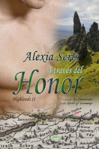 A través del honor (Highlands nº 2) – Alexia Seris [ePub & Kindle]