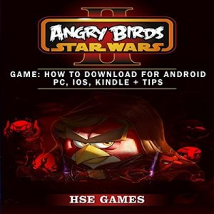 Angry Birds Star Wars 2 Game: How to Download for Android PC, iOS, Kindle & Tips – Hse Games [Narrado por Trevor Clinger] [Audiolibro] [English]