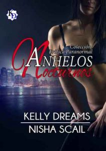 Anhelos Nocturnos – Kelly Dreams, Nisha Scail [ePub & Kindle]