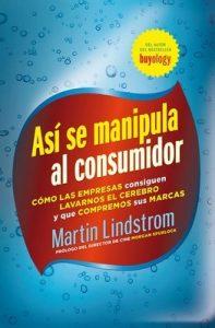 Así se manipula al consumidor: Cómo las empresas consiguen lavarnos el cerebro y que compremos sus marcas – Martin Lindstrom, Sigrid Guitart [ePub & Kindle]