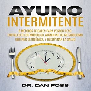 Ayuno intermitente – Dr Dan Foss [Narrado por Hans Yunda] [Audiolibro] [English]