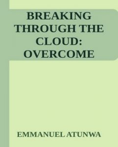 Breaking Through the cloud: Overcome obstacles and strategize your way to the top – Emmanuel Atunwa [ePub & Kindle] [English]
