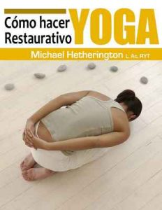 Cómo hacer Yoga Restaurativo – Michael Hetherington [ePub & Kindle]