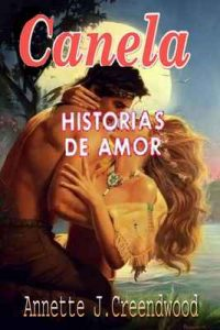 Canela: Historias de amor – Annette J.Creendwood [ePub & Kindle]